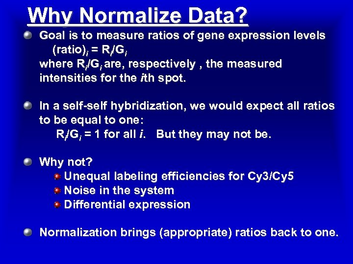 Why Normalize Data? Goal is to measure ratios of gene expression levels (ratio)i =