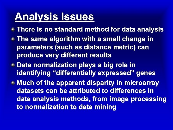 Analysis Issues There is no standard method for data analysis The same algorithm with