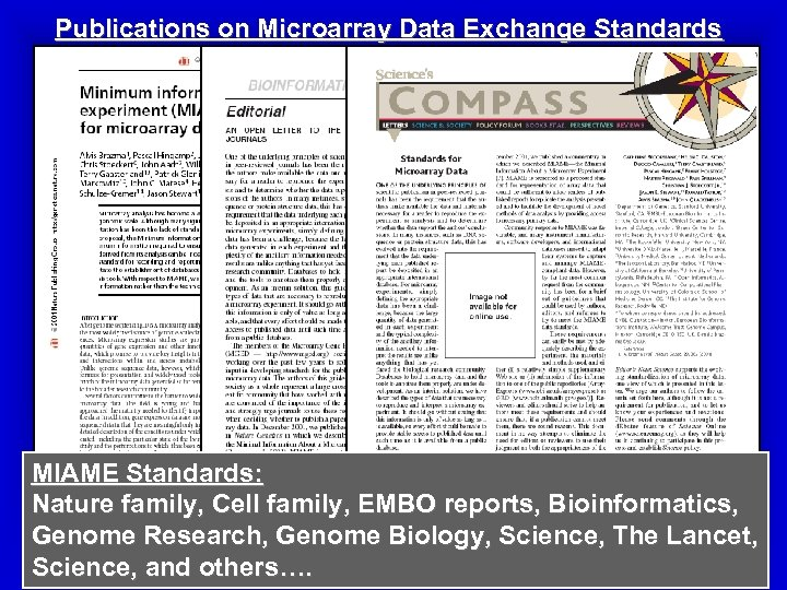 Publications on Microarray Data Exchange Standards MIAME Standards: Nature family, Cell family, EMBO reports,