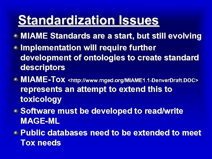 Standardization Issues MIAME Standards are a start, but still evolving Implementation will require further