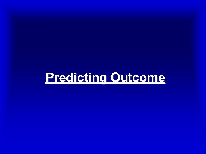Predicting Outcome