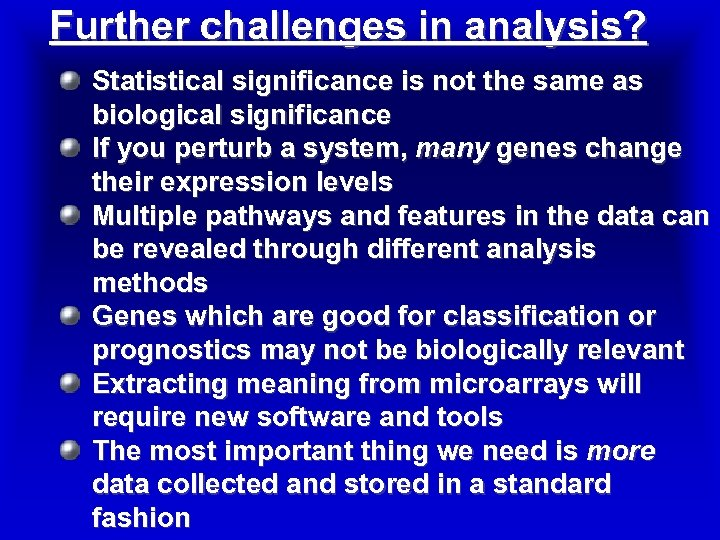 Further challenges in analysis? Statistical significance is not the same as biological significance If