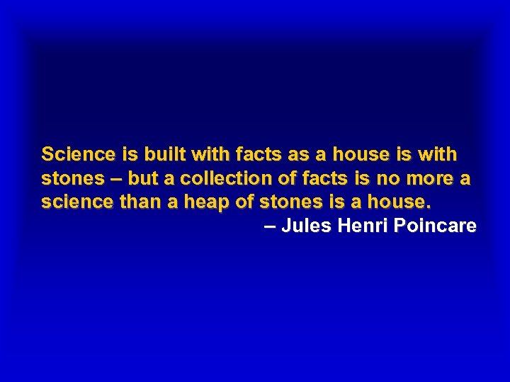 Science is built with facts as a house is with stones – but a