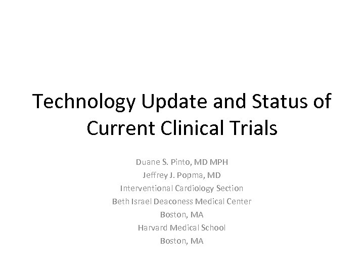 Technology Update and Status of Current Clinical Trials Duane S. Pinto, MD MPH Jeffrey