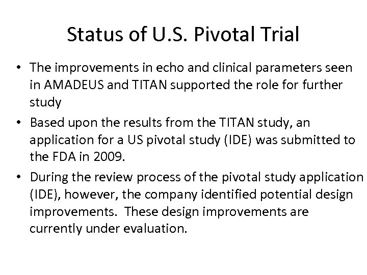Status of U. S. Pivotal Trial • The improvements in echo and clinical parameters