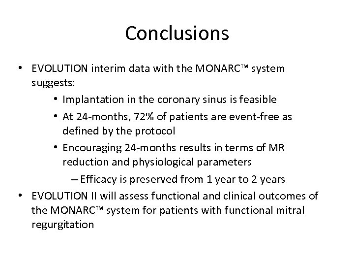 Conclusions • EVOLUTION interim data with the MONARC™ system suggests: • Implantation in the