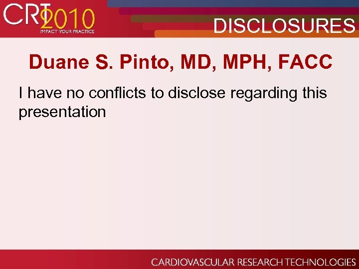 DISCLOSURES Duane S. Pinto, MD, MPH, FACC I have no conflicts to disclose regarding