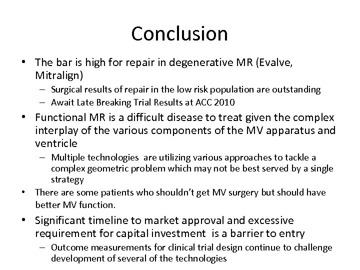 Conclusion • The bar is high for repair in degenerative MR (Evalve, Mitralign) –