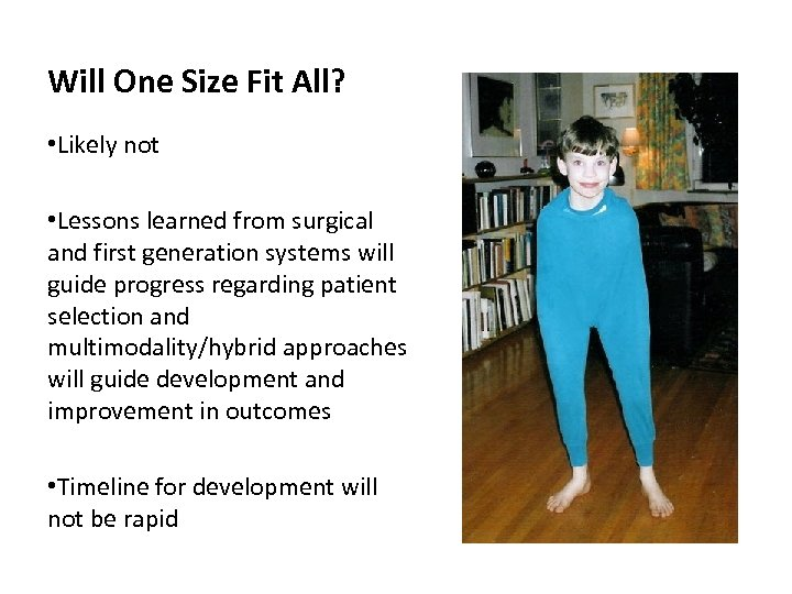 Will One Size Fit All? • Likely not • Lessons learned from surgical and