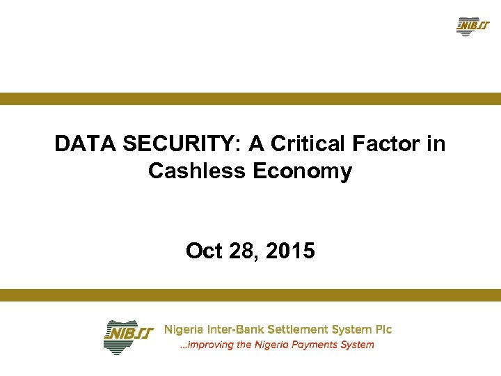 DATA SECURITY: A Critical Factor in Cashless Economy Oct 28, 2015