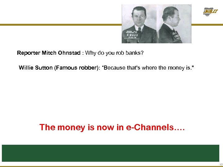 "Reporter Mitch Ohnstad : Why do you rob banks? Willie Sutton (Famous robber): ""Because"