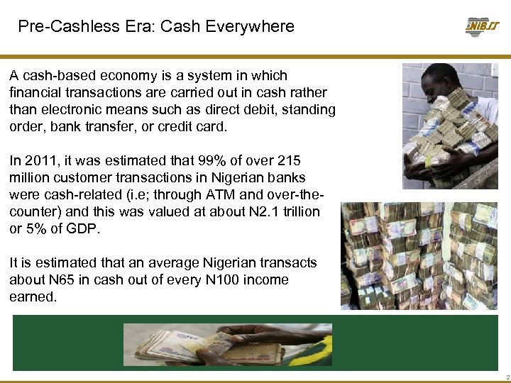 Pre-Cashless Era: Cash Everywhere A cash-based economy is a system in which financial transactions
