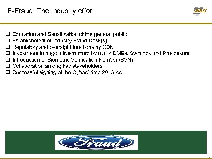 E-Fraud: The Industry effort q q q q Education and Sensitization of the general