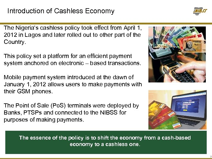 Introduction of Cashless Economy The Nigeria's cashless policy took effect from April 1, 2012