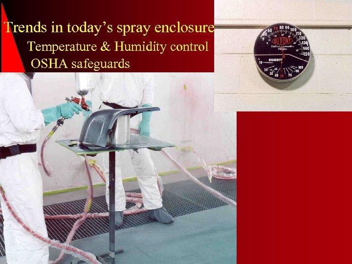 Trends in today's spray enclosure Temperature & Humidity control OSHA safeguards