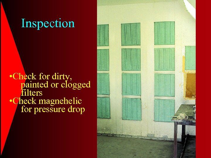 Inspection • Check for dirty, painted or clogged filters • Check magnehelic for pressure