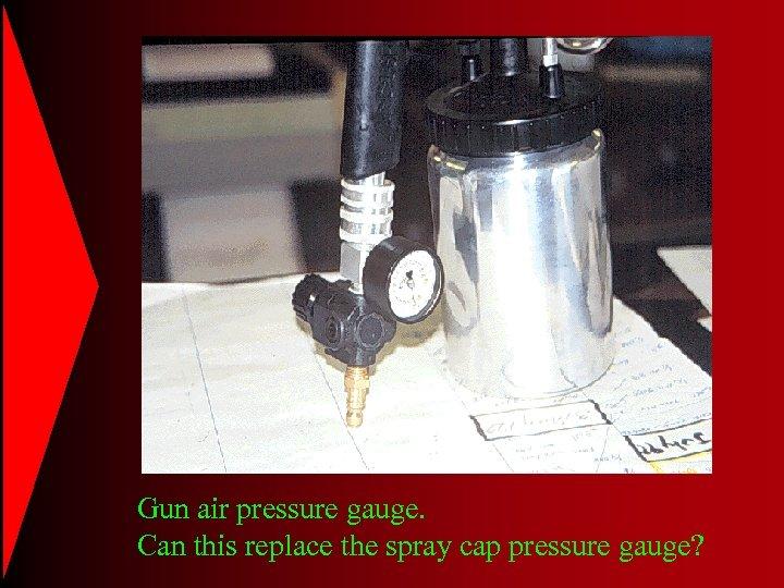 Gun air pressure gauge. Can this replace the spray cap pressure gauge?