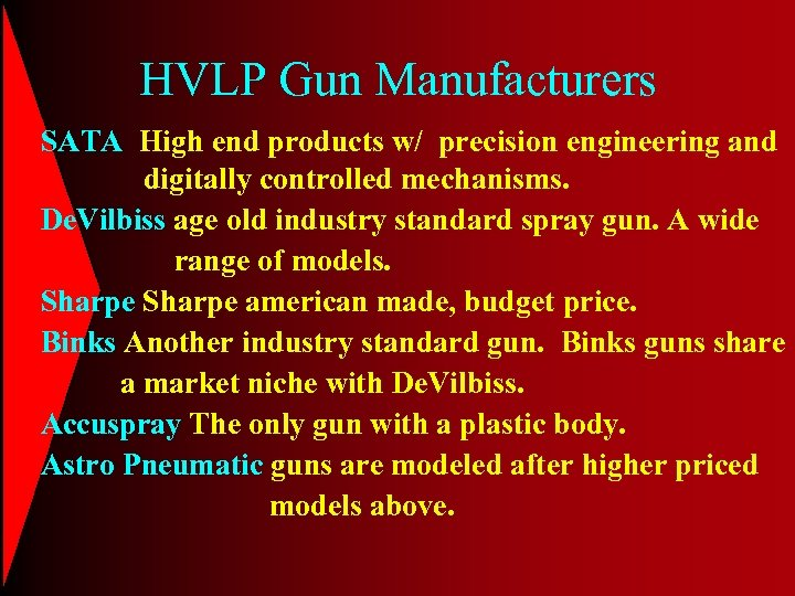 HVLP Gun Manufacturers SATA High end products w/ precision engineering and digitally controlled mechanisms.