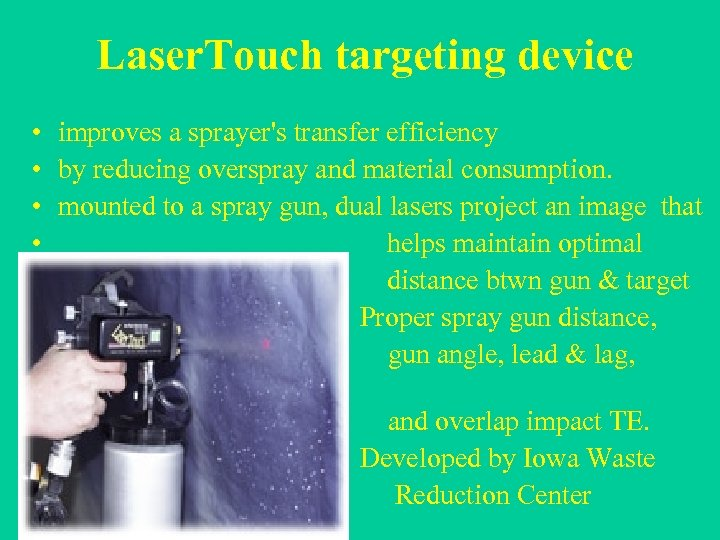 Laser. Touch targeting device • improves a sprayer's transfer efficiency • by reducing overspray