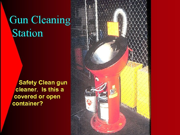 Gun Cleaning Station Safety Clean gun cleaner. Is this a covered or open container?