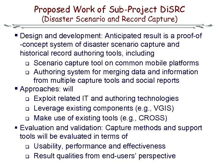 Proposed Work of Sub-Project Di. SRC (Disaster Scenario and Record Capture) § Design and
