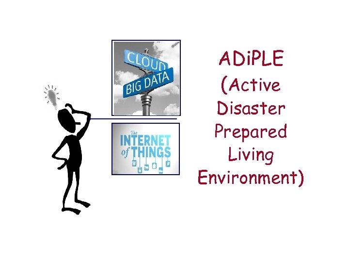 ADi. PLE (Active Disaster Prepared Living Environment)