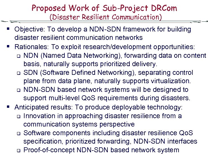 Proposed Work of Sub-Project DRCom (Disaster Resilient Communication) § Objective: To develop a NDN-SDN