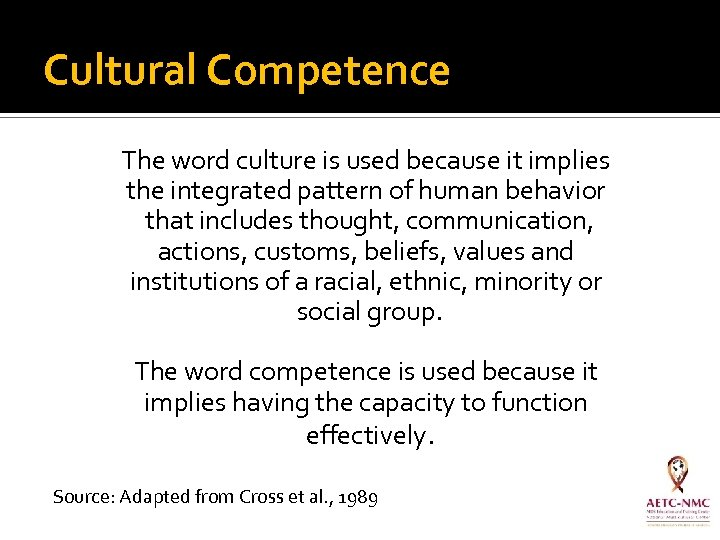 Cultural Competence The word culture is used because it implies the integrated pattern of