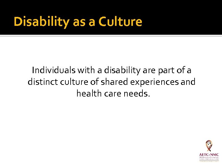 Disability as a Culture Individuals with a disability are part of a distinct culture