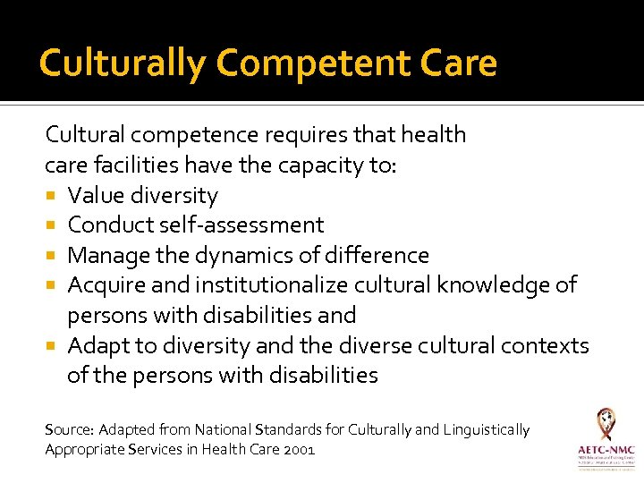 Culturally Competent Care Cultural competence requires that health care facilities have the capacity to:
