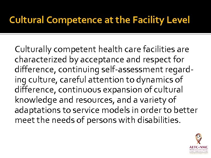 Cultural Competence at the Facility Level Culturally competent health care facilities are characterized by