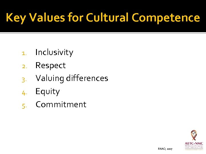 Key Values for Cultural Competence 1. 2. 3. 4. 5. Inclusivity Respect Valuing differences