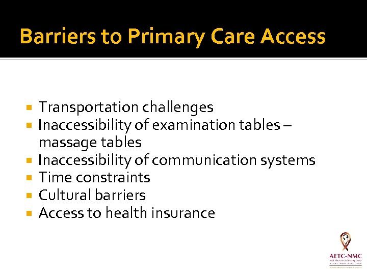 Barriers to Primary Care Access Transportation challenges Inaccessibility of examination tables – massage tables