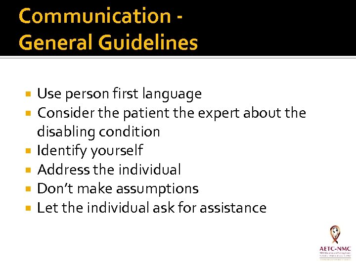 Communication - General Guidelines Use person first language Consider the patient the expert about