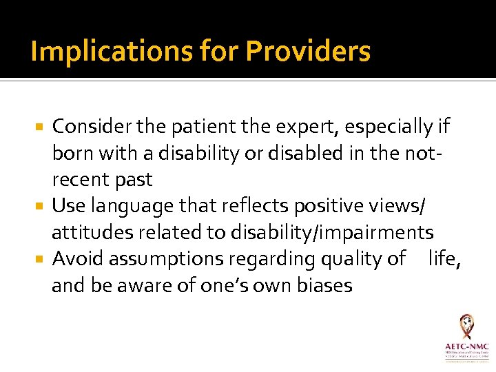 Implications for Providers Consider the patient the expert, especially if born with a disability