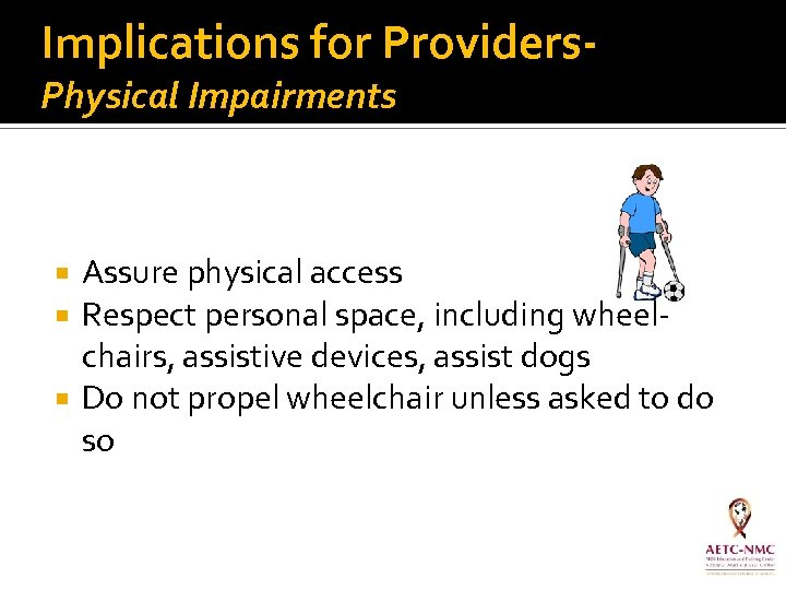 Implications for Providers. Physical Impairments Assure physical access Respect personal space, including wheelchairs, assistive
