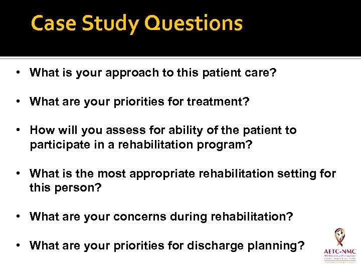 Case Study Questions • What is your approach to this patient care? • What