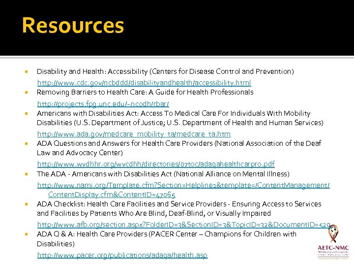 Resources Disability and Health: Accessibility (Centers for Disease Control and Prevention) http: //www. cdc.