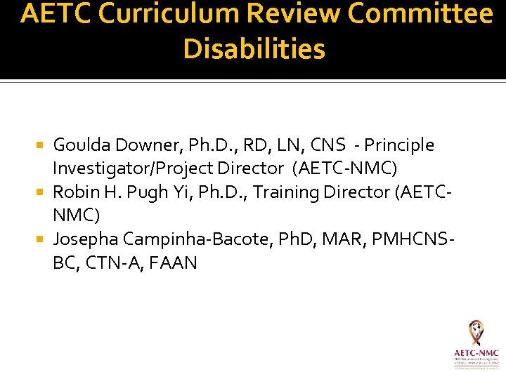 AETC Curriculum Review Committee Disabilities Goulda Downer, Ph. D. , RD, LN, CNS
