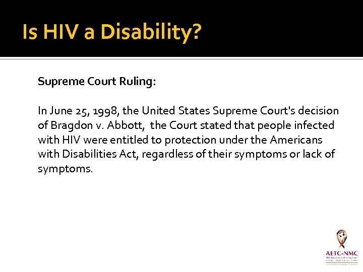 Is HIV a Disability? Supreme Court Ruling: In June 25, 1998, the United States