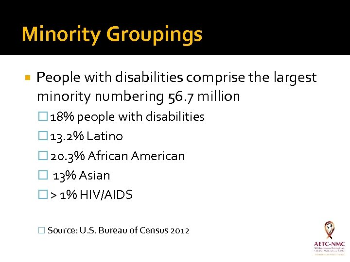 Minority Groupings People with disabilities comprise the largest minority numbering 56. 7 million 18%