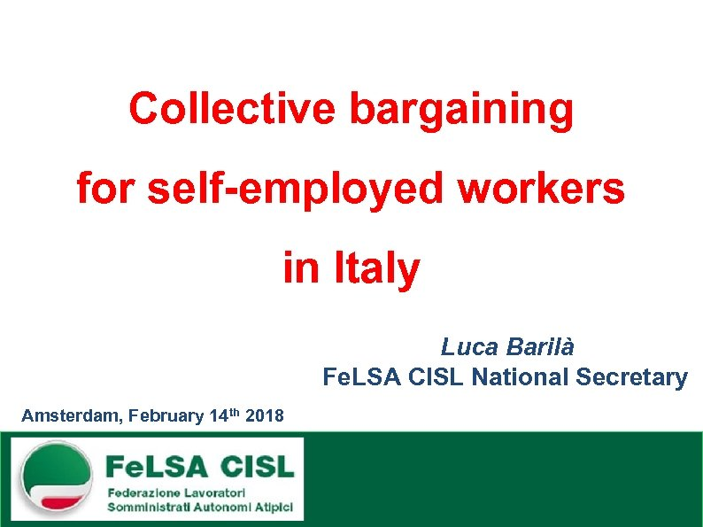 Collective bargaining for self-employed workers in Italy Luca Barilà Fe. LSA CISL National Secretary