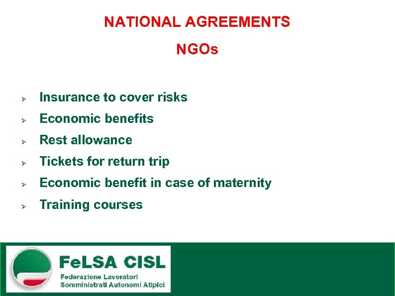 NATIONAL AGREEMENTS NGOs Ø Insurance to cover risks Ø Economic benefits Ø Rest allowance