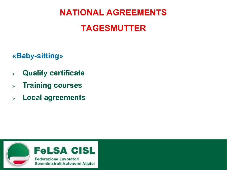 NATIONAL AGREEMENTS TAGESMUTTER «Baby-sitting» Ø Quality certificate Ø Training courses Ø Local agreements