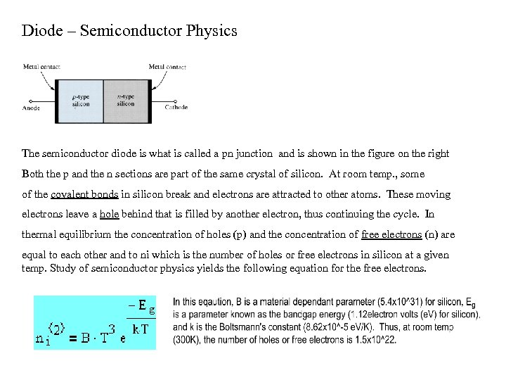 Diode – Semiconductor Physics The semiconductor diode is what is called a pn junction