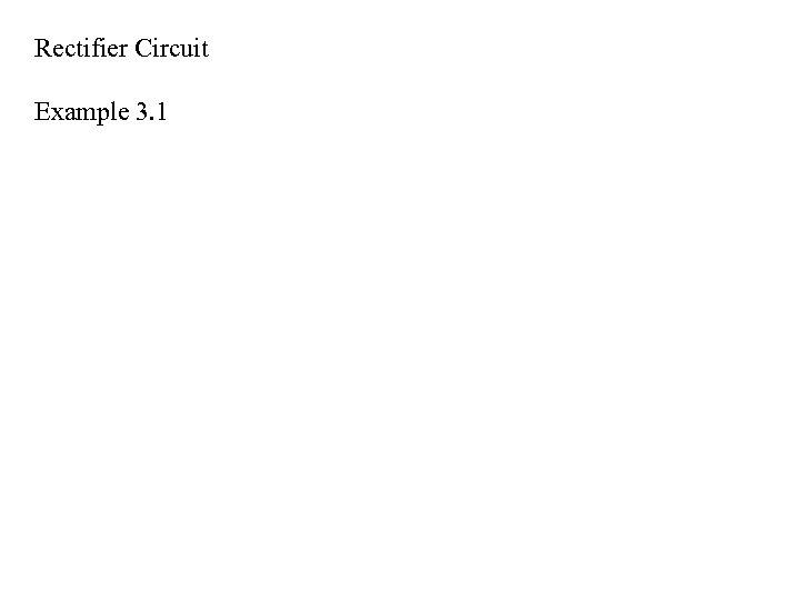 Rectifier Circuit Example 3. 1