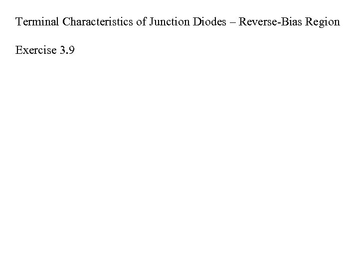 Terminal Characteristics of Junction Diodes – Reverse-Bias Region Exercise 3. 9