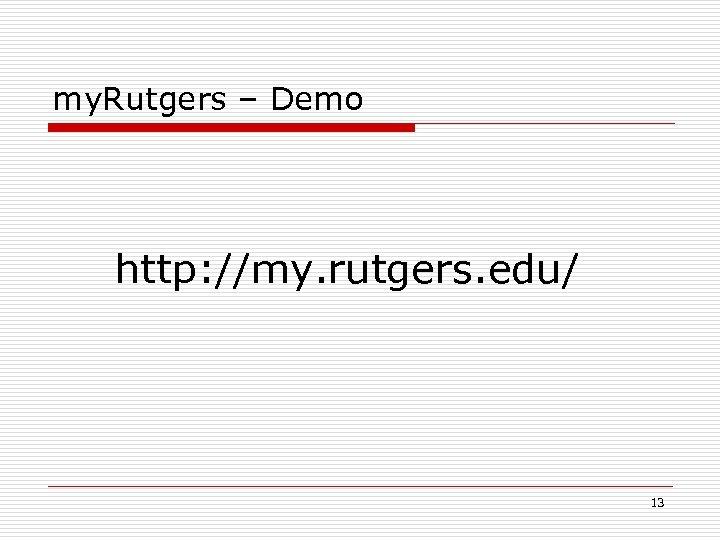 my. Rutgers – Demo http: //my. rutgers. edu/ 13