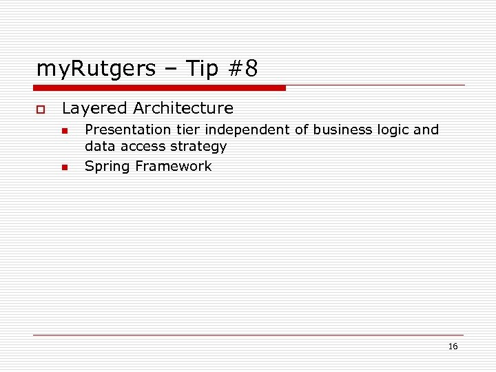 my. Rutgers – Tip #8 o Layered Architecture n n Presentation tier independent of