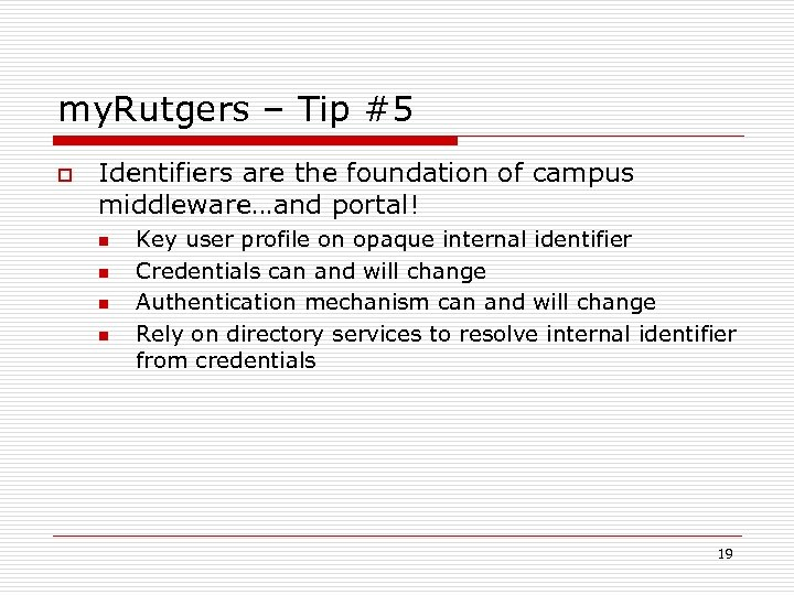 my. Rutgers – Tip #5 o Identifiers are the foundation of campus middleware…and portal!